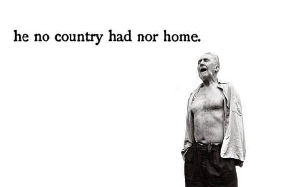 he no country had nor home.