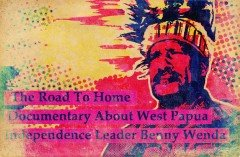 The Road To Home: Documentary About West Papua Independence Leader Benny Wenda