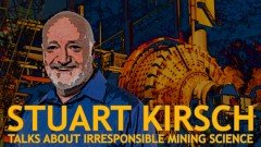 Anthropologist Stuart Kirsch discusses the questionable science of the mining industry